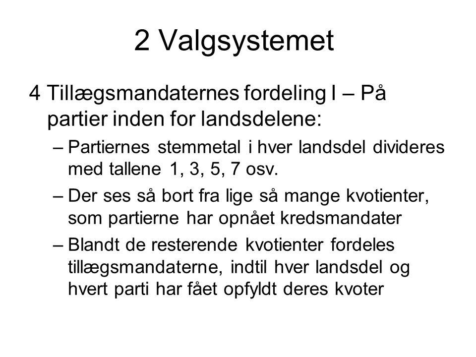 2 Valgsystemet 4 Tillægsmandaternes fordeling I – På partier inden for landsdelene: –Partiernes stemmetal i hver landsdel divideres med tallene 1, 3, 5, 7 osv.