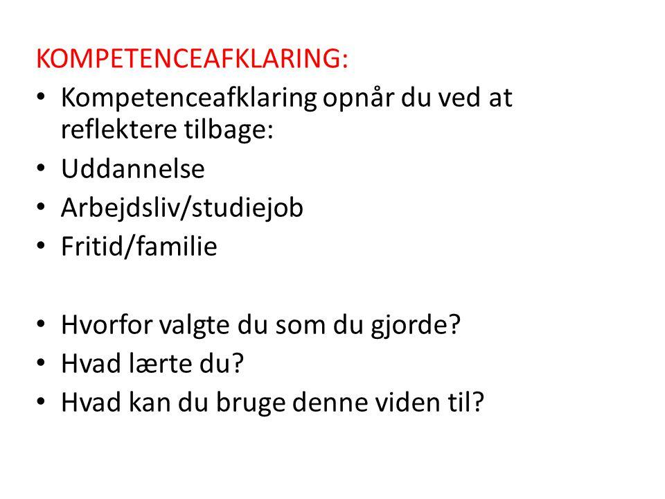KOMPETENCEAFKLARING: • Kompetenceafklaring opnår du ved at reflektere tilbage: • Uddannelse • Arbejdsliv/studiejob • Fritid/familie • Hvorfor valgte d