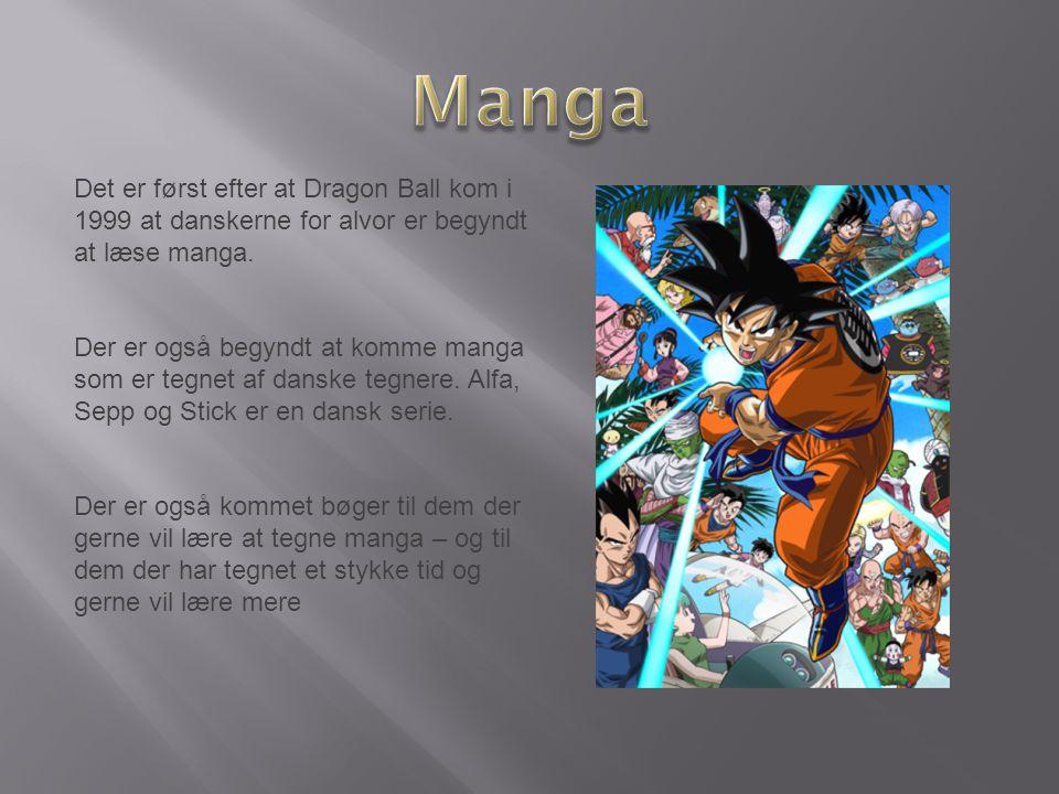 Det er først efter at Dragon Ball kom i 1999 at danskerne for alvor er begyndt at læse manga. Der er også begyndt at komme manga som er tegnet af dans