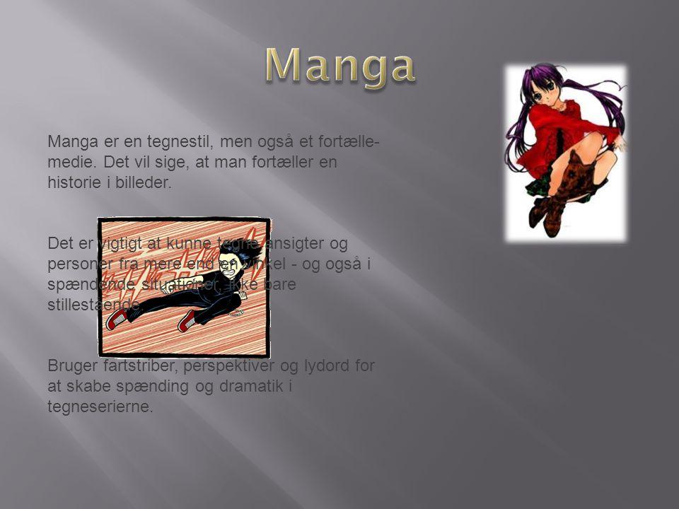 Manga er en tegnestil, men også et fortælle- medie. Det vil sige, at man fortæller en historie i billeder. Det er vigtigt at kunne tegne ansigter og p