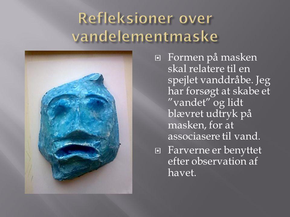""" Formen på masken skal relatere til en spejlet vanddråbe. Jeg har forsøgt at skabe et """"vandet"""" og lidt blævret udtryk på masken, for at associasere t"""