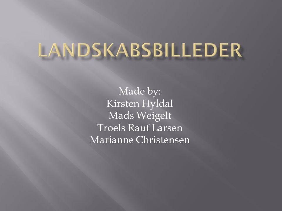 Made by: Kirsten Hyldal Mads Weigelt Troels Rauf Larsen Marianne Christensen