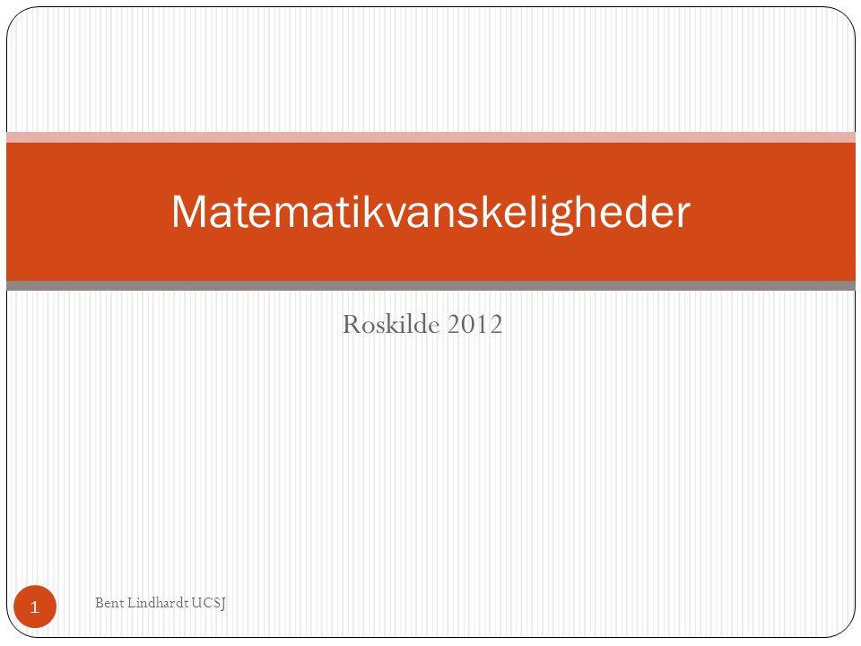 Roskilde 2012 Bent Lindhardt UCSJ 1 Matematikvanskeligheder