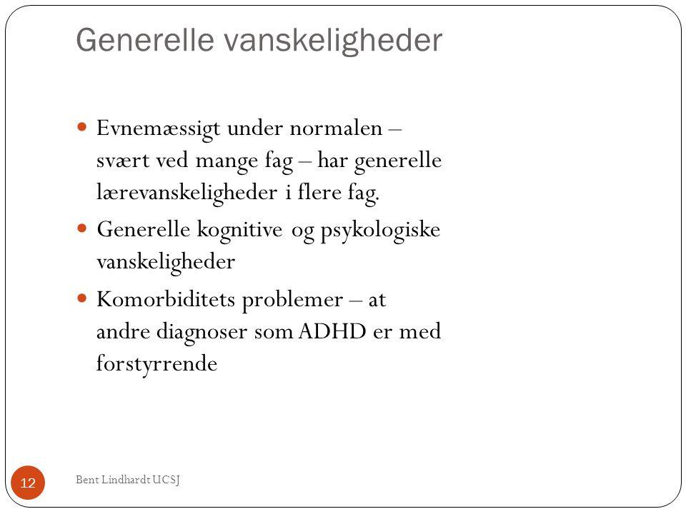 Generelle vanskeligheder  Evnemæssigt under normalen – svært ved mange fag – har generelle lærevanskeligheder i flere fag.  Generelle kognitive og p