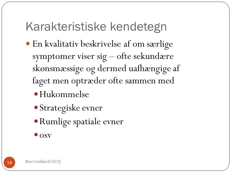 Karakteristiske kendetegn Bent Lindhardt UCSJ 18  En kvalitativ beskrivelse af om særlige symptomer viser sig – ofte sekundære skønsmæssige og dermed