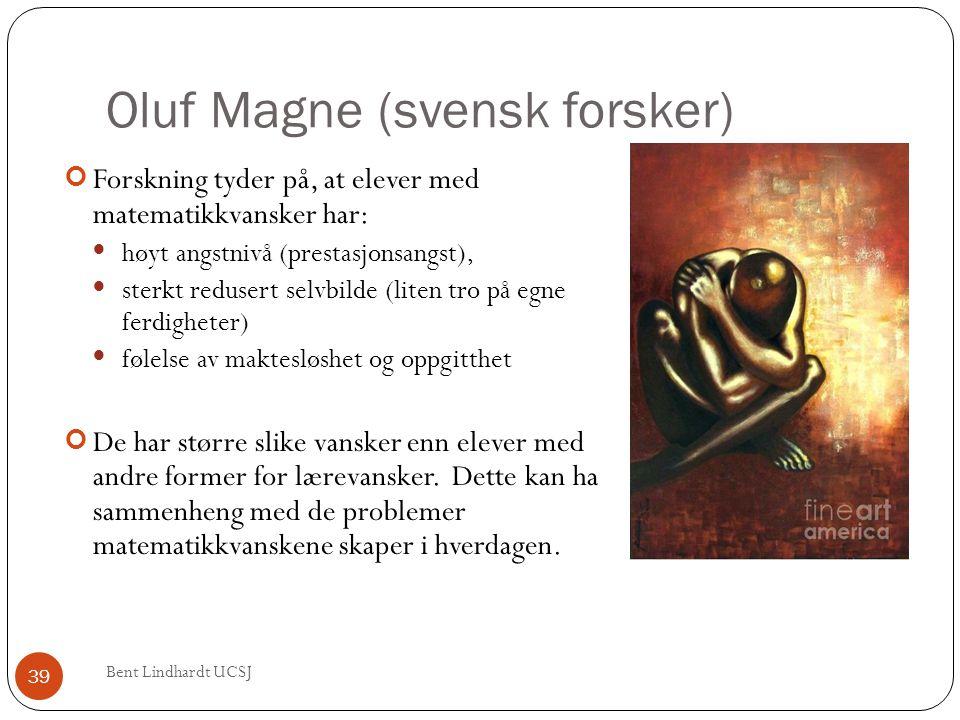 Oluf Magne (svensk forsker) Forskning tyder på, at elever med matematikkvansker har: høyt angstnivå (prestasjonsangst), sterkt redusert selvbilde (l