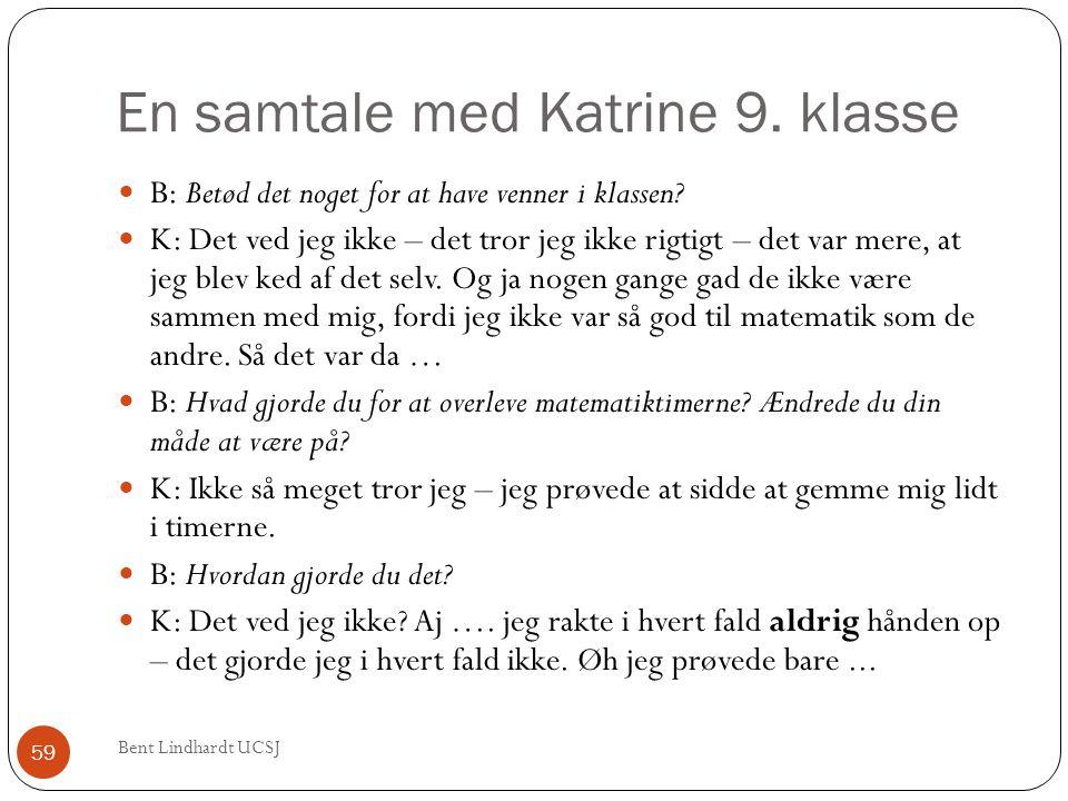 En samtale med Katrine 9. klasse  B: Betød det noget for at have venner i klassen?  K: Det ved jeg ikke – det tror jeg ikke rigtigt – det var mere,
