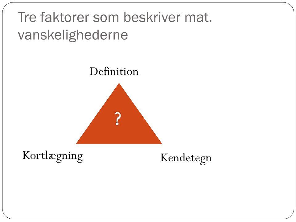 Tre faktorer som beskriver mat. vanskelighederne Definition Kendetegn Kortlægning