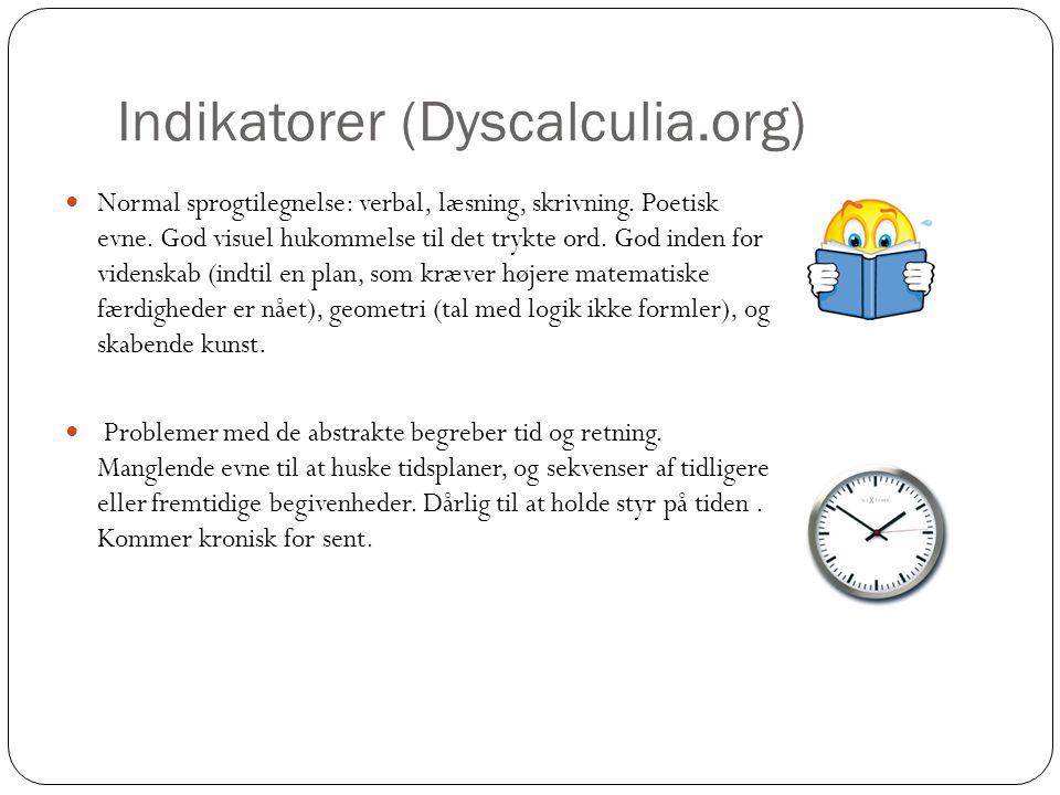 Indikatorer (Dyscalculia.org)  Normal sprogtilegnelse: verbal, læsning, skrivning. Poetisk evne. God visuel hukommelse til det trykte ord. God inden