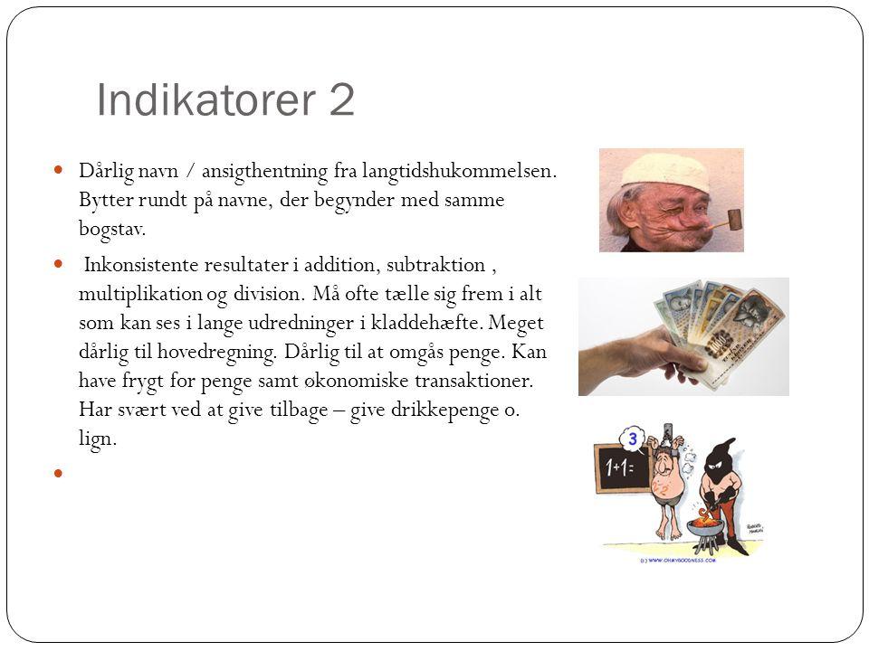 Indikatorer 2  Dårlig navn / ansigthentning fra langtidshukommelsen. Bytter rundt på navne, der begynder med samme bogstav.  Inkonsistente resultate