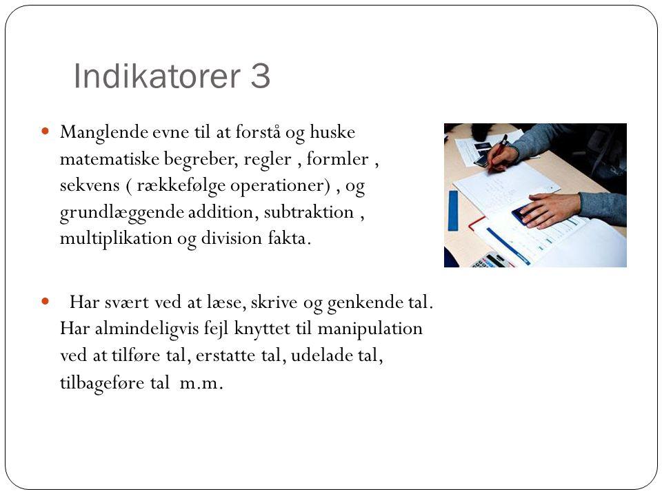 Indikatorer 3  Manglende evne til at forstå og huske matematiske begreber, regler, formler, sekvens ( rækkefølge operationer), og grundlæggende addit