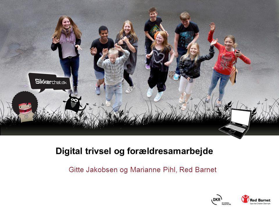 Digital trivsel og forældresamarbejde Gitte Jakobsen og Marianne Pihl, Red Barnet