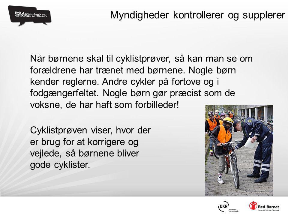 Myndigheder kontrollerer og supplerer Når børnene skal til cyklistprøver, så kan man se om forældrene har trænet med børnene.