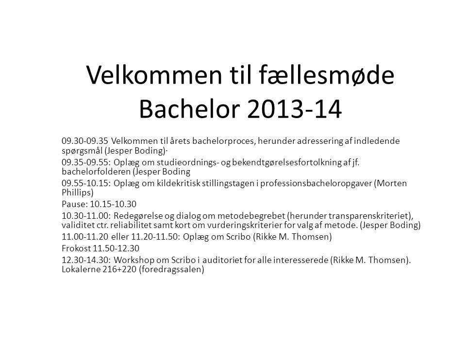 Velkommen til fællesmøde Bachelor 2013-14 09.30-09.35 Velkommen til årets bachelorproces, herunder adressering af indledende spørgsmål (Jesper Boding)