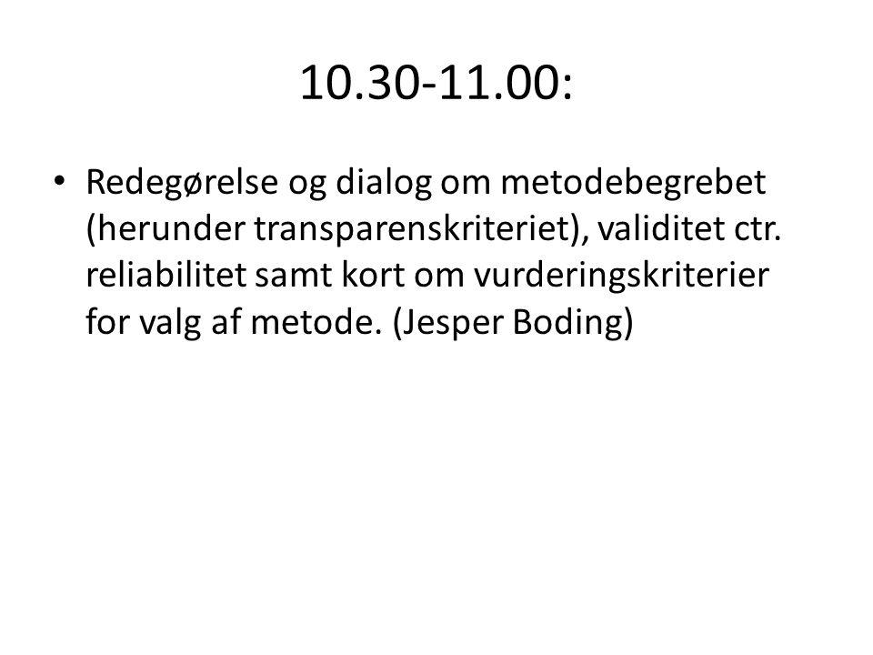 10.30-11.00: • Redegørelse og dialog om metodebegrebet (herunder transparenskriteriet), validitet ctr. reliabilitet samt kort om vurderingskriterier f