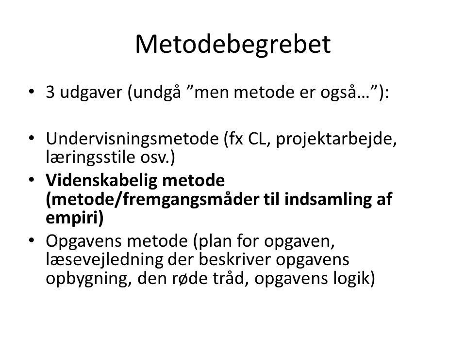 """Metodebegrebet • 3 udgaver (undgå """"men metode er også…""""): • Undervisningsmetode (fx CL, projektarbejde, læringsstile osv.) • Videnskabelig metode (met"""