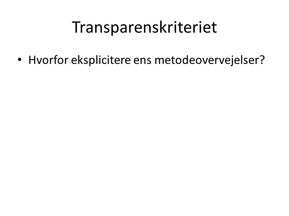 Transparenskriteriet • Hvorfor eksplicitere ens metodeovervejelser?