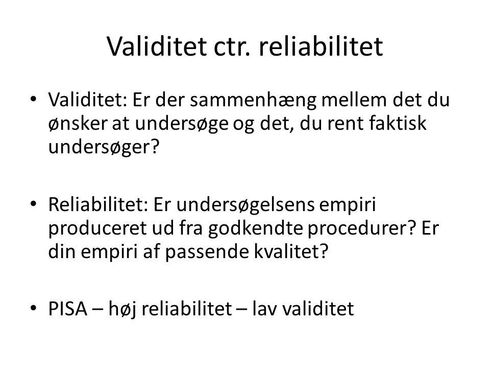 Validitet ctr. reliabilitet • Validitet: Er der sammenhæng mellem det du ønsker at undersøge og det, du rent faktisk undersøger? • Reliabilitet: Er un