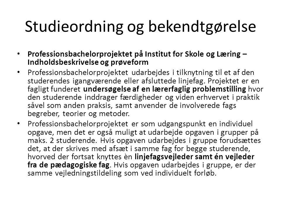 Studieordning og bekendtgørelse • Professionsbachelorprojektet på Institut for Skole og Læring – Indholdsbeskrivelse og prøveform • Professionsbachelo