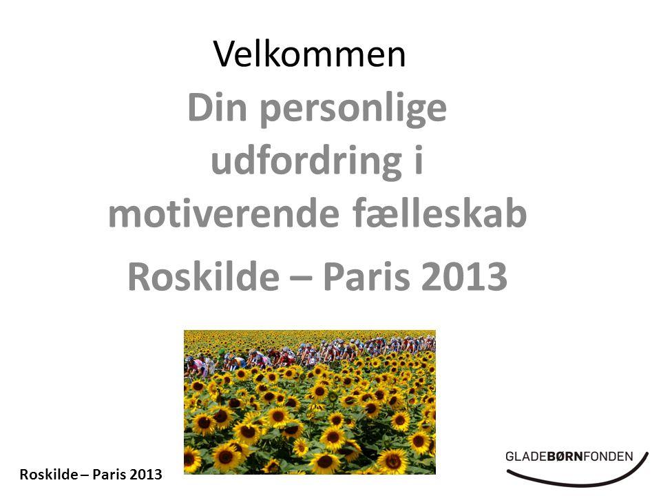 Velkommen Din personlige udfordring i motiverende fælleskab Roskilde – Paris 2013