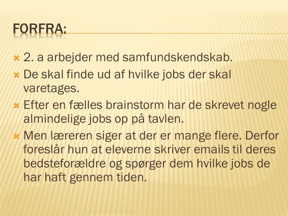  2.a arbejder med samfundskendskab.  De skal finde ud af hvilke jobs der skal varetages.