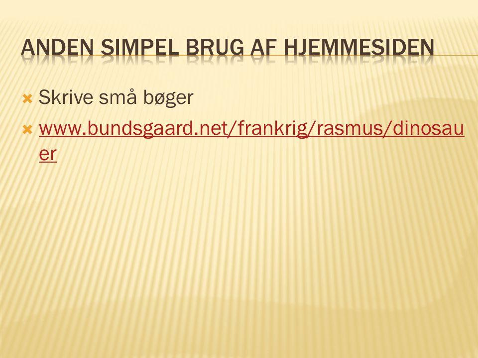  Skrive små bøger  www.bundsgaard.net/frankrig/rasmus/dinosau er www.bundsgaard.net/frankrig/rasmus/dinosau er