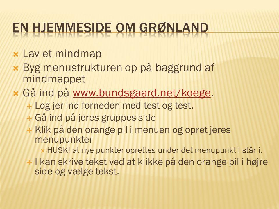  Lav et mindmap  Byg menustrukturen op på baggrund af mindmappet  Gå ind på www.bundsgaard.net/koege.www.bundsgaard.net/koege  Log jer ind forneden med test og test.