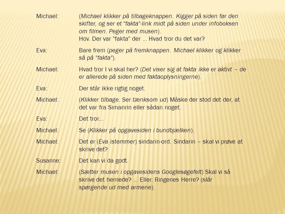 Michael:(Michael klikker på tilbageknappen.