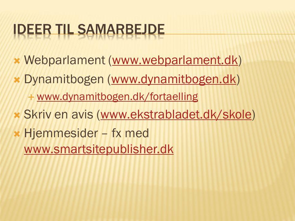  Webparlament (www.webparlament.dk)www.webparlament.dk  Dynamitbogen (www.dynamitbogen.dk)www.dynamitbogen.dk  www.dynamitbogen.dk/fortaelling www.dynamitbogen.dk/fortaelling  Skriv en avis (www.ekstrabladet.dk/skole)www.ekstrabladet.dk/skole  Hjemmesider – fx med www.smartsitepublisher.dk www.smartsitepublisher.dk