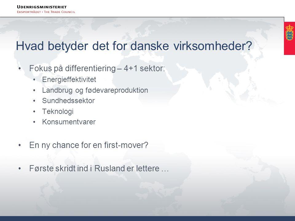 Hvad betyder det for danske virksomheder? •Fokus på differentiering – 4+1 sektor: •Energieffektivitet •Landbrug og fødevareproduktion •Sundhedssektor