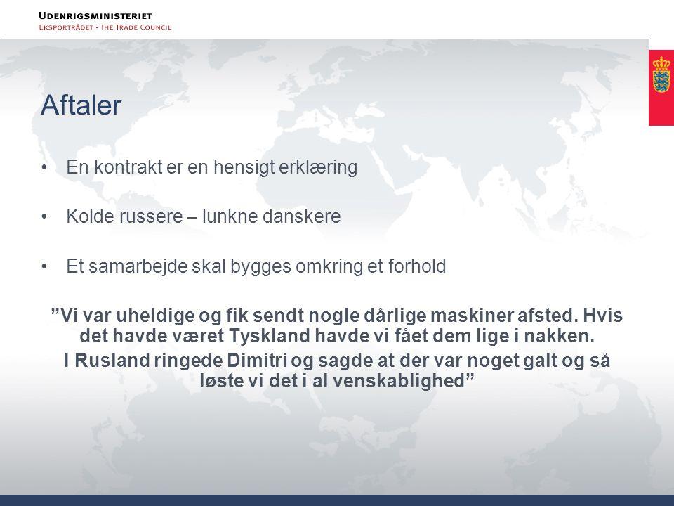 """Aftaler •En kontrakt er en hensigt erklæring •Kolde russere – lunkne danskere •Et samarbejde skal bygges omkring et forhold """"Vi var uheldige og fik se"""