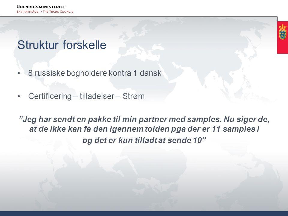 """Struktur forskelle •8 russiske bogholdere kontra 1 dansk •Certificering – tilladelser – Strøm """"Jeg har sendt en pakke til min partner med samples. Nu"""