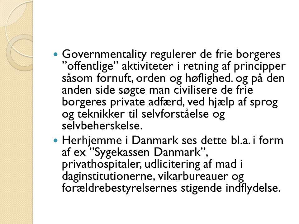  Governmentality regulerer de frie borgeres offentlige aktiviteter i retning af principper såsom fornuft, orden og høflighed.