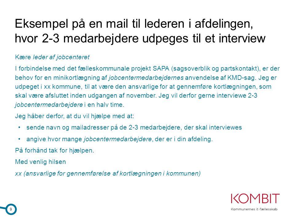 Eksempel på en mail til lederen i afdelingen, hvor 2-3 medarbejdere udpeges til et interview Kære leder af jobcenteret I forbindelse med det fælleskom