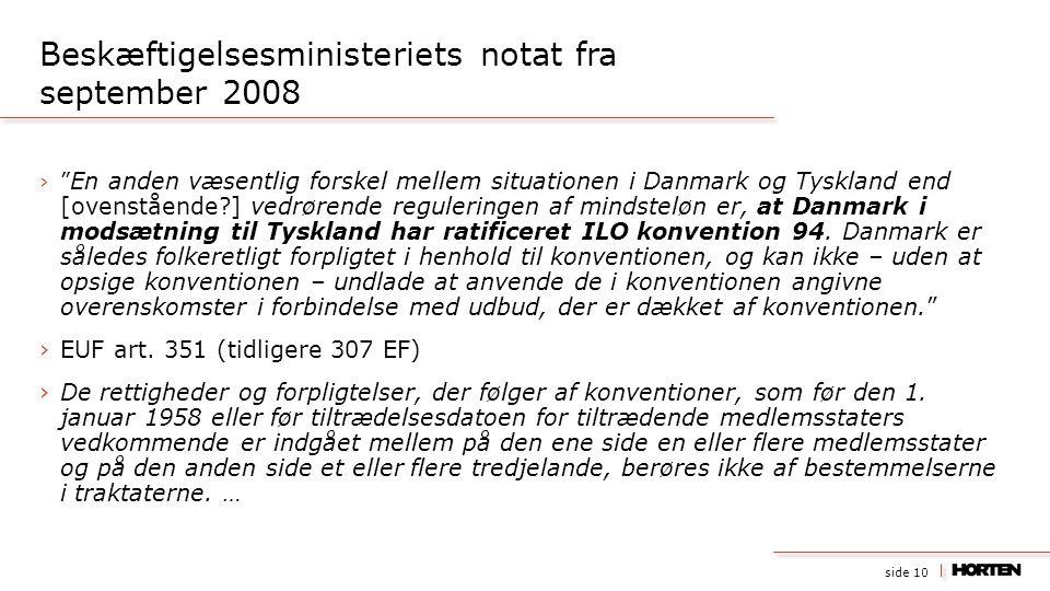side 10 › En anden væsentlig forskel mellem situationen i Danmark og Tyskland end [ovenstående ] vedrørende reguleringen af mindsteløn er, at Danmark i modsætning til Tyskland har ratificeret ILO konvention 94.