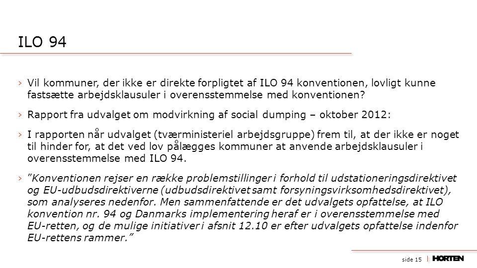 side 15 ›Vil kommuner, der ikke er direkte forpligtet af ILO 94 konventionen, lovligt kunne fastsætte arbejdsklausuler i overensstemmelse med konventi