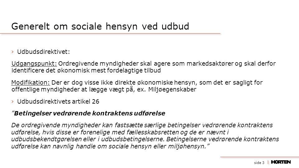 side 3 ›Udbudsdirektivet: Udgangspunkt: Ordregivende myndigheder skal agere som markedsaktører og skal derfor identificere det økonomisk mest fordelag