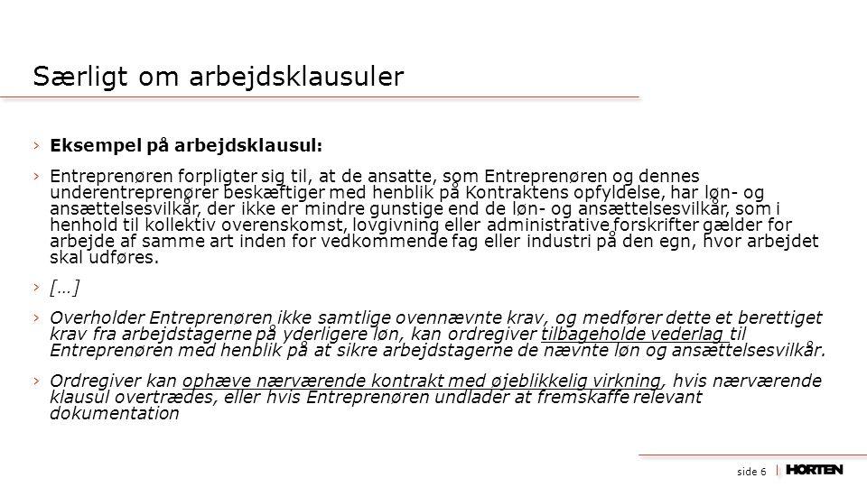 side 6 ›Eksempel på arbejdsklausul: ›Entreprenøren forpligter sig til, at de ansatte, som Entreprenøren og dennes underentreprenører beskæftiger med h