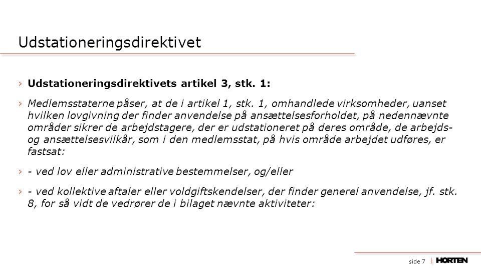 side 7 ›Udstationeringsdirektivets artikel 3, stk. 1: ›Medlemsstaterne påser, at de i artikel 1, stk. 1, omhandlede virksomheder, uanset hvilken lovgi