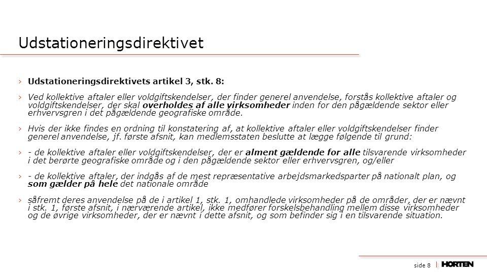 side 8 ›Udstationeringsdirektivets artikel 3, stk. 8: ›Ved kollektive aftaler eller voldgiftskendelser, der finder generel anvendelse, forstås kollekt