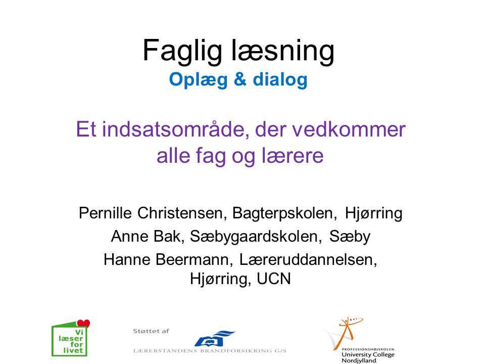 Faglig læsning Oplæg & dialog Et indsatsområde, der vedkommer alle fag og lærere Pernille Christensen, Bagterpskolen, Hjørring Anne Bak, Sæbygaardskol