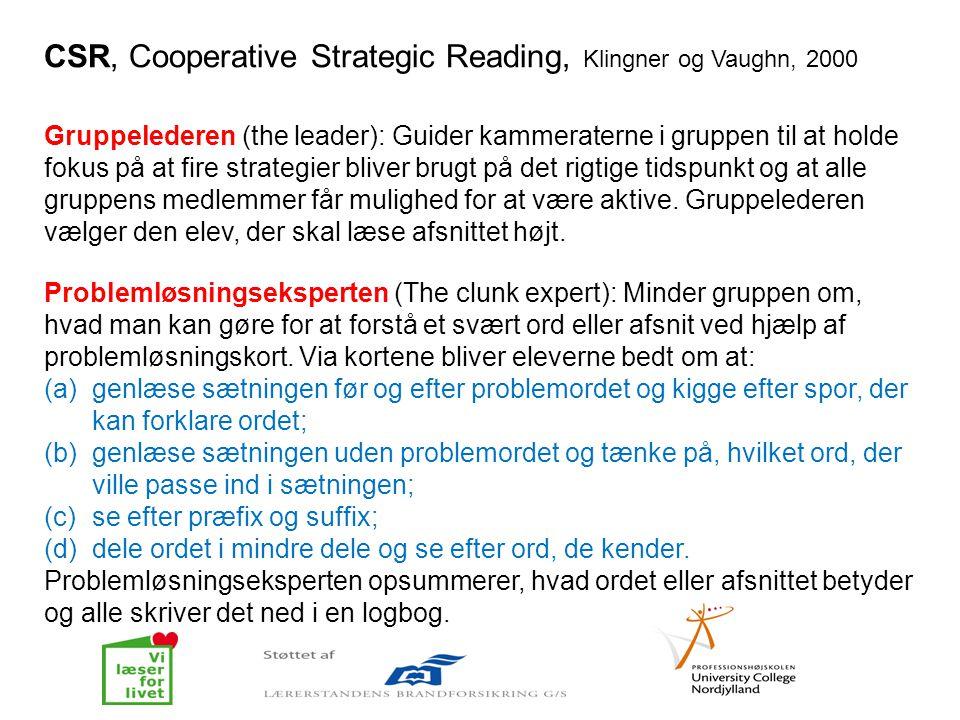 CSR, Cooperative Strategic Reading, Klingner og Vaughn, 2000 Gruppelederen (the leader): Guider kammeraterne i gruppen til at holde fokus på at fire s
