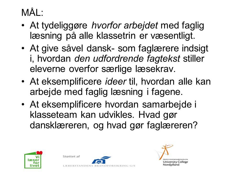 MÅL: •At tydeliggøre hvorfor arbejdet med faglig læsning på alle klassetrin er væsentligt. •At give såvel dansk- som faglærere indsigt i, hvordan den