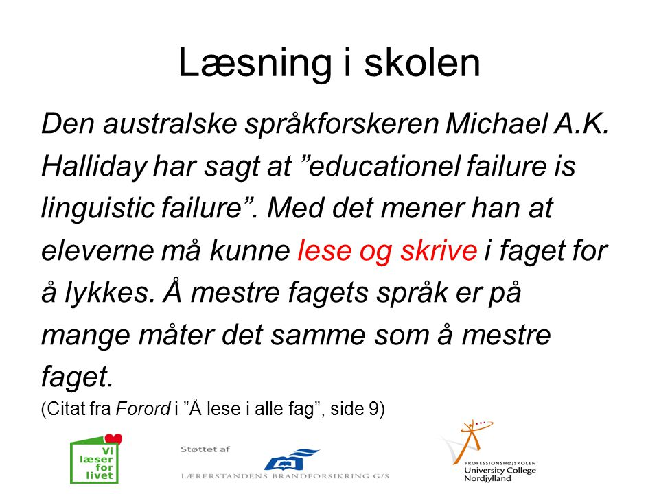 """Læsning i skolen Den australske språkforskeren Michael A.K. Halliday har sagt at """"educationel failure is linguistic failure"""". Med det mener han at ele"""