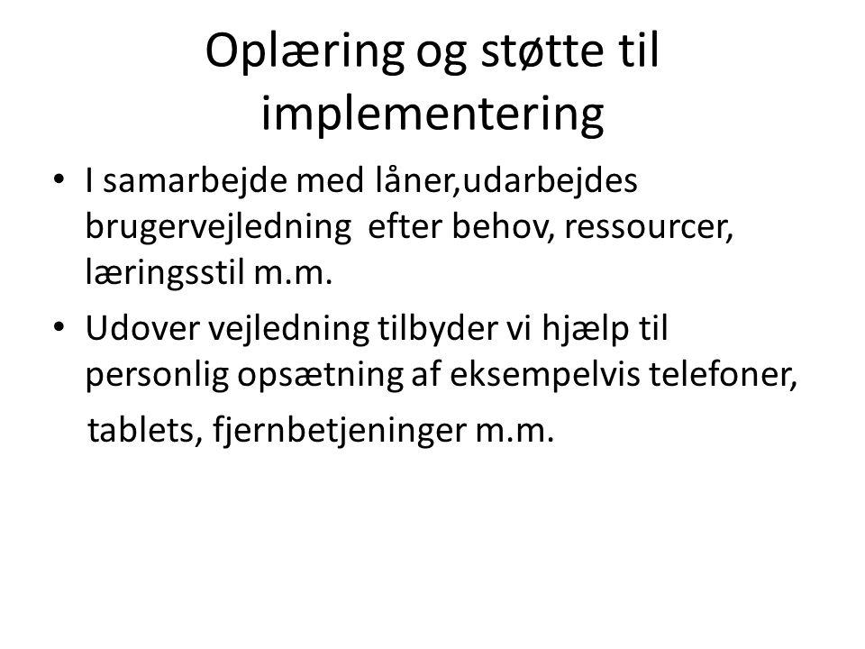 Oplæring og støtte til implementering • I samarbejde med låner,udarbejdes brugervejledning efter behov, ressourcer, læringsstil m.m.