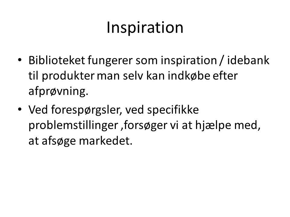 Inspiration • Biblioteket fungerer som inspiration / idebank til produkter man selv kan indkøbe efter afprøvning.