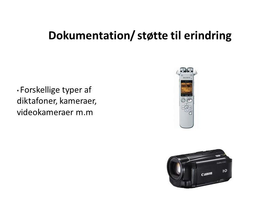 Dokumentation/ støtte til erindring • Forskellige typer af diktafoner, kameraer, videokameraer m.m