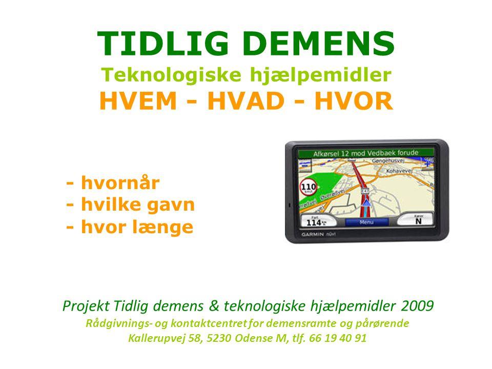 TIDLIG DEMENS Teknologiske hjælpemidler HVEM - HVAD - HVOR - hvornår - hvilke gavn - hvor længe Projekt Tidlig demens & teknologiske hjælpemidler 2009 Rådgivnings- og kontaktcentret for demensramte og pårørende Kallerupvej 58, 5230 Odense M, tlf.