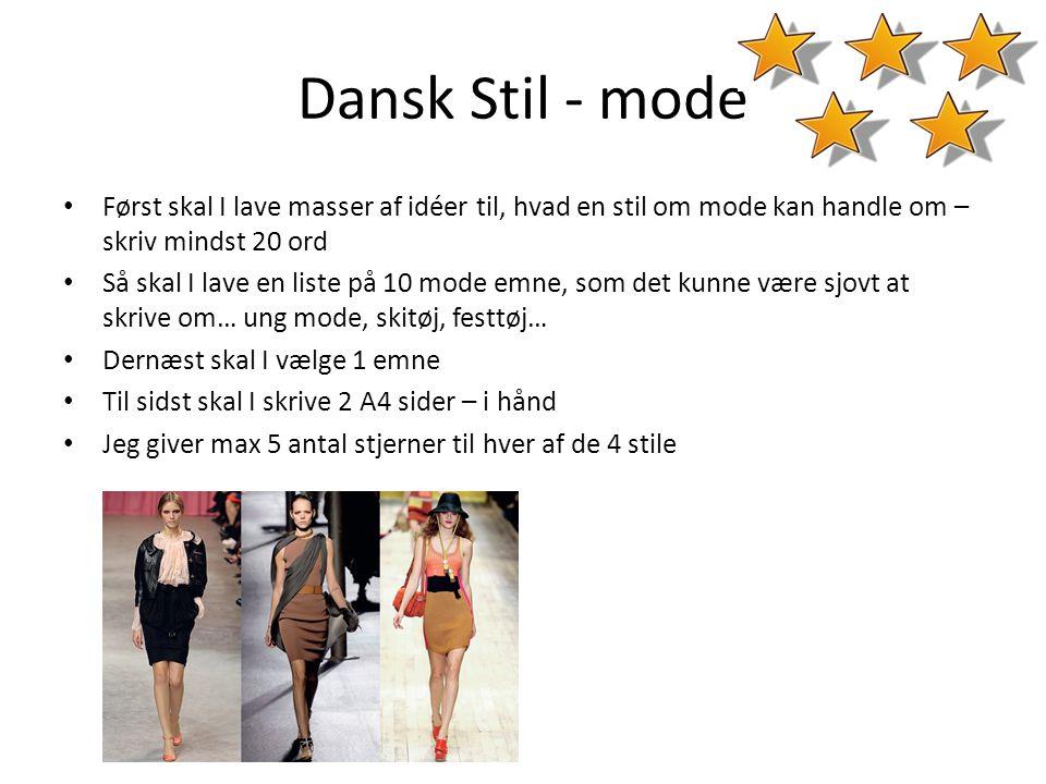 Dansk Stil - mode • Først skal I lave masser af idéer til, hvad en stil om mode kan handle om – skriv mindst 20 ord • Så skal I lave en liste på 10 mo