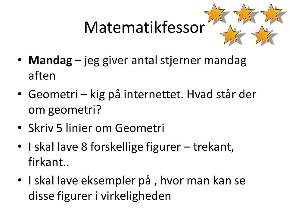 Matematikfessor • Fredag – jeg giver antal stjerner fredag aften • Tabeller – kig på youtube og matematikfessor.
